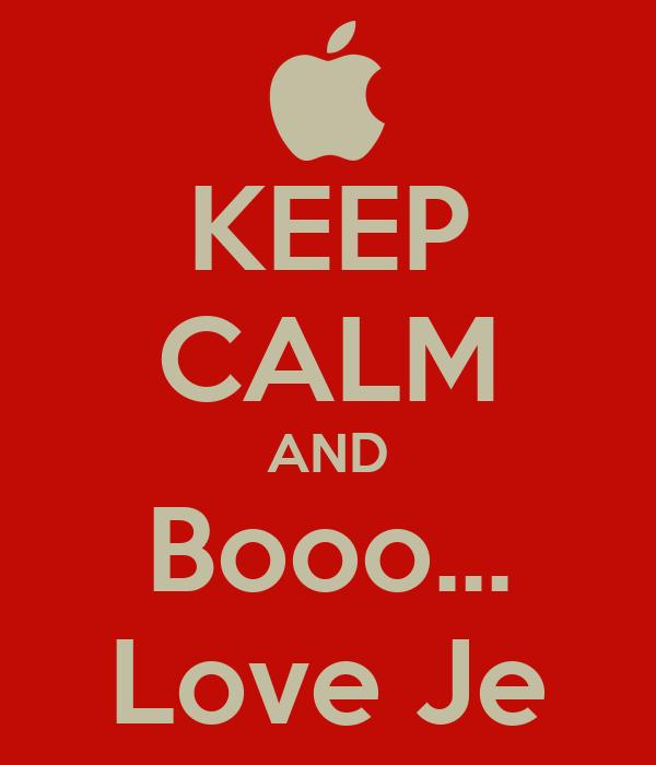 KEEP CALM AND Booo... Love Je