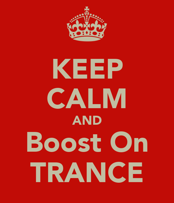 KEEP CALM AND Boost On TRANCE