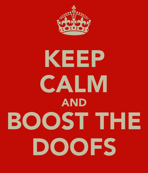 KEEP CALM AND BOOST THE DOOFS