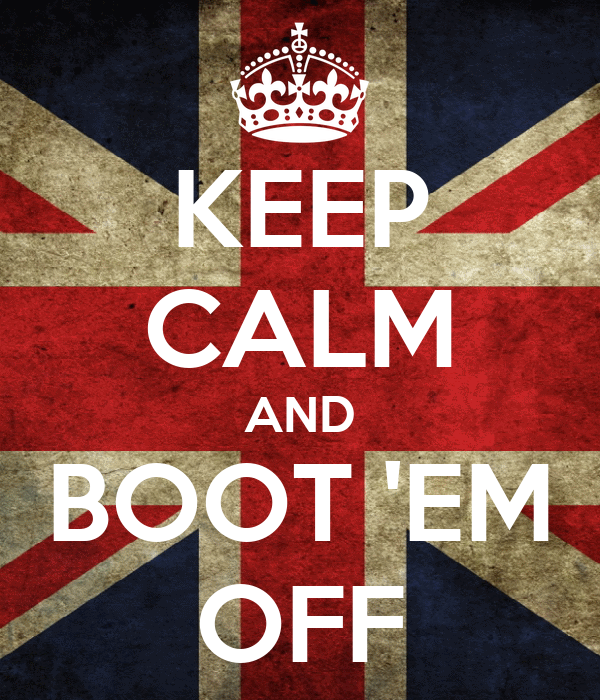 KEEP CALM AND BOOT 'EM OFF