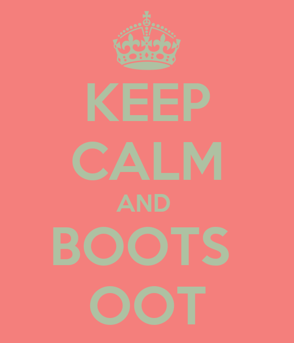 KEEP CALM AND  BOOTS  OOT