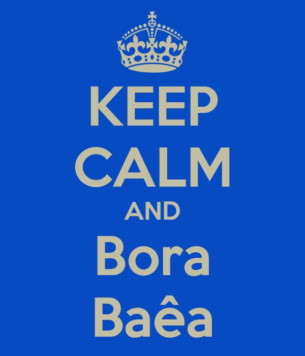 KEEP CALM AND Bora Baêa