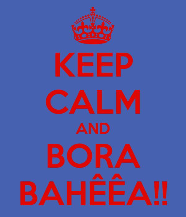 KEEP CALM AND BORA BAHÊÊA!!