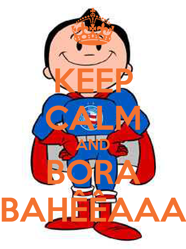 KEEP CALM AND BORA BAHÊÊAAA