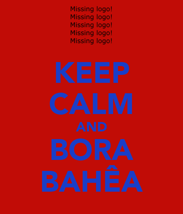 KEEP CALM AND BORA BAHÊA