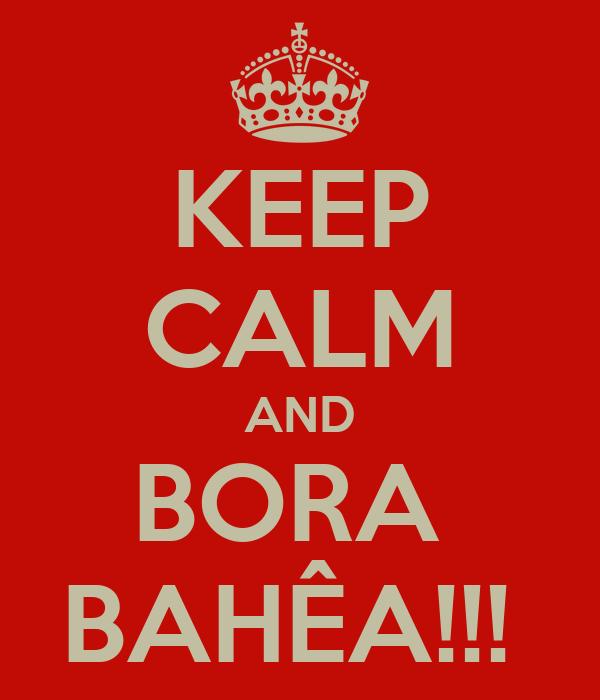 KEEP CALM AND BORA  BAHÊA!!!