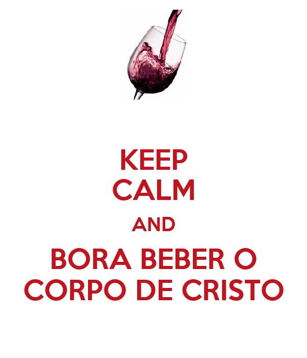 KEEP CALM AND BORA BEBER O CORPO DE CRISTO