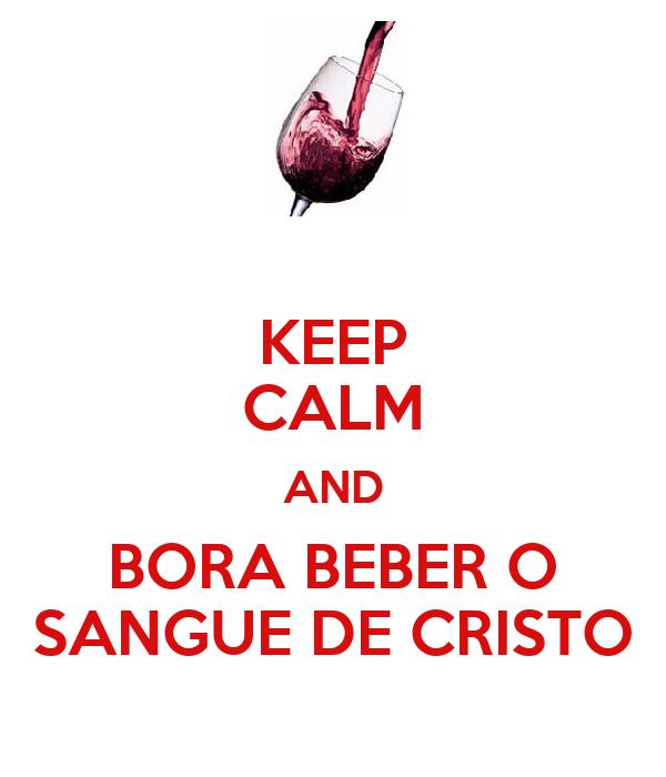 KEEP CALM AND BORA BEBER O SANGUE DE CRISTO