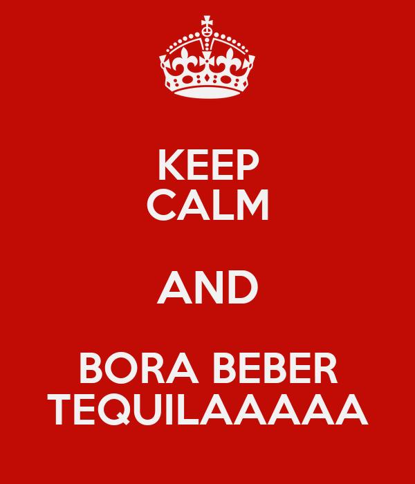 KEEP CALM AND BORA BEBER TEQUILAAAAA