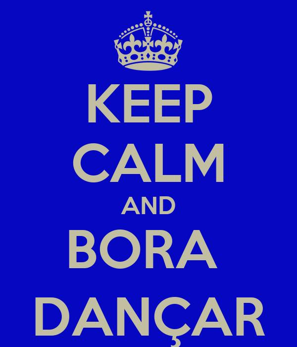 KEEP CALM AND BORA  DANÇAR