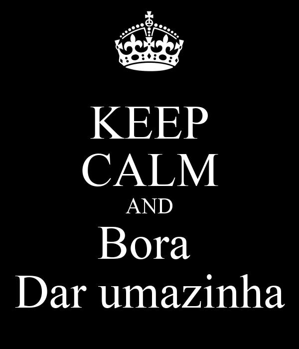 KEEP CALM AND Bora  Dar umazinha