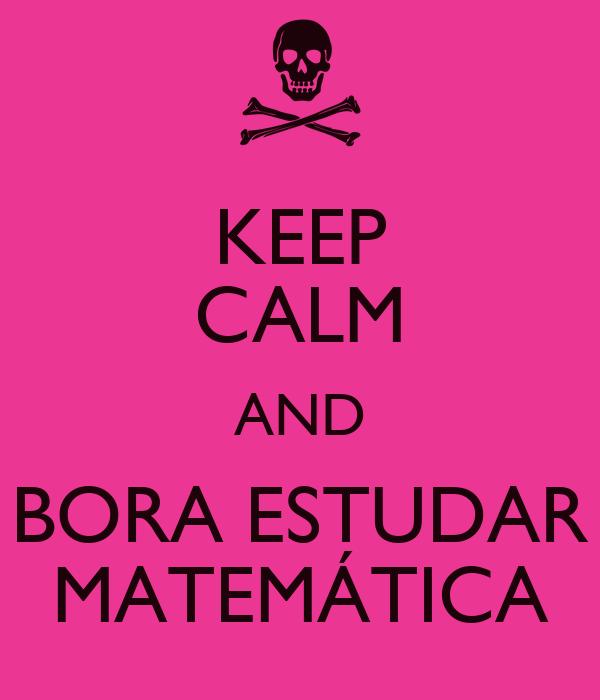 KEEP CALM AND BORA ESTUDAR MATEMÁTICA