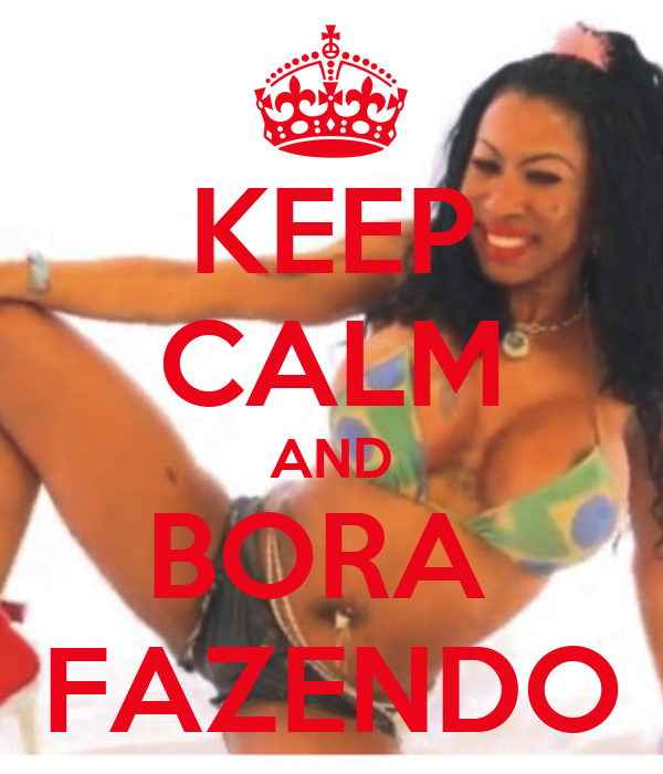 KEEP CALM AND BORA  FAZENDO