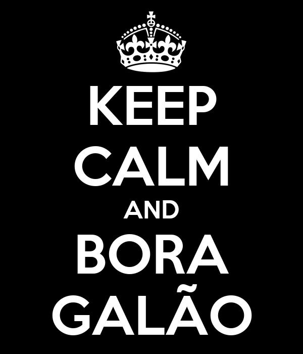 KEEP CALM AND BORA GALÃO