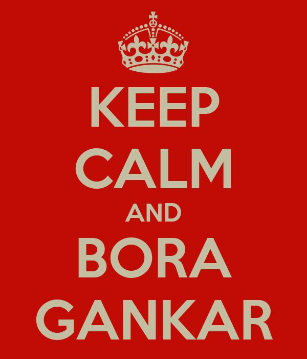 KEEP CALM AND BORA GANKAR
