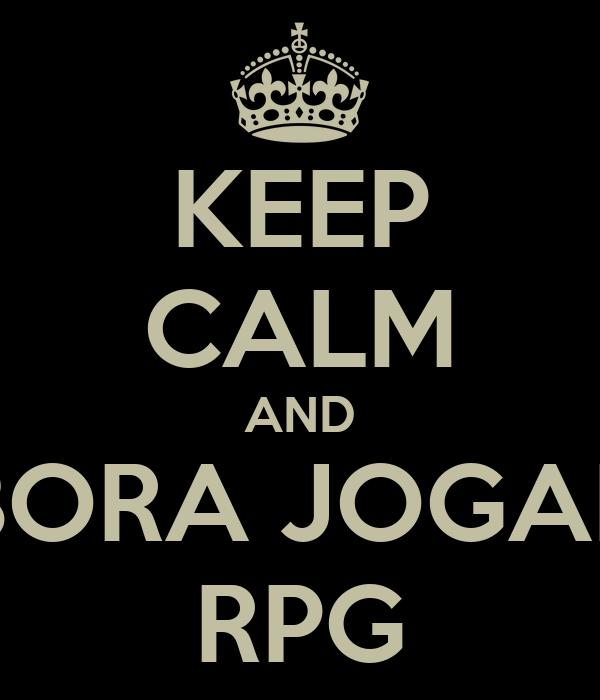 KEEP CALM AND BORA JOGAR RPG