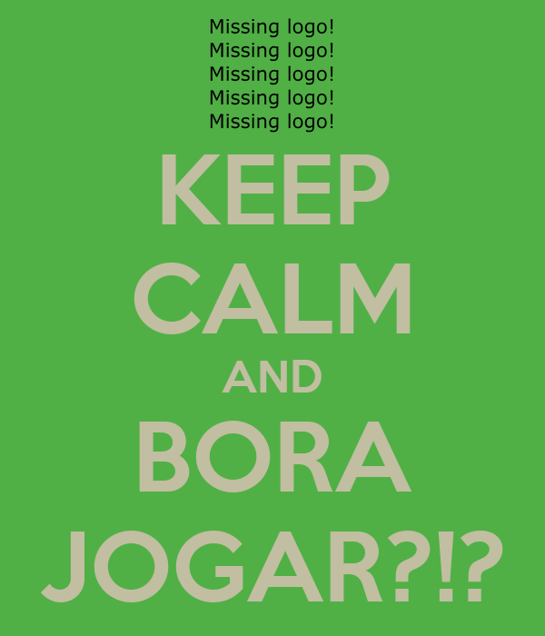 KEEP CALM AND BORA JOGAR?!?