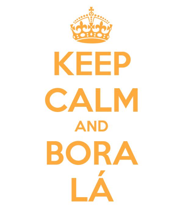 KEEP CALM AND BORA LÁ