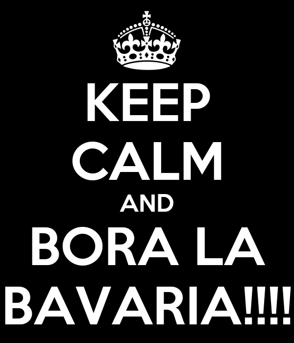 KEEP CALM AND BORA LA BAVARIA!!!!