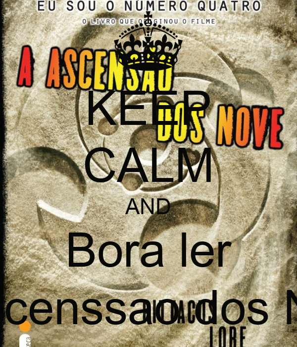 KEEP CALM AND Bora ler A Ascenssao dos Nove
