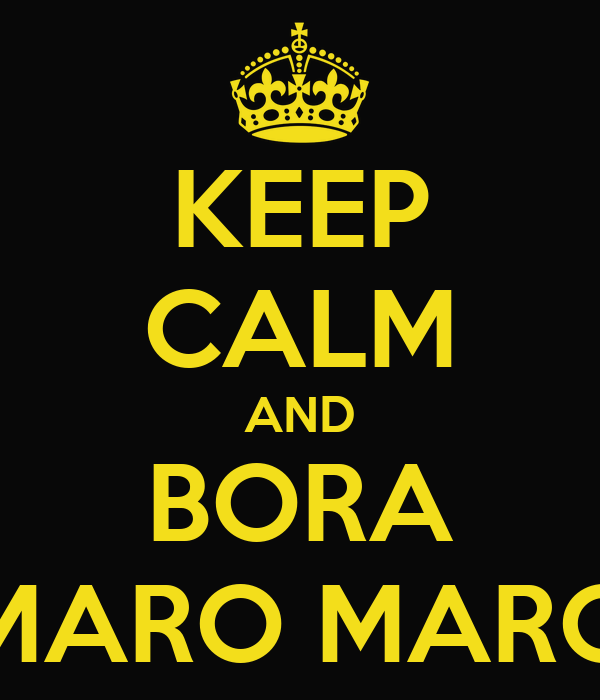 KEEP CALM AND BORA MARO MARO