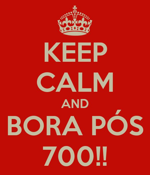 KEEP CALM AND BORA PÓS 700!!