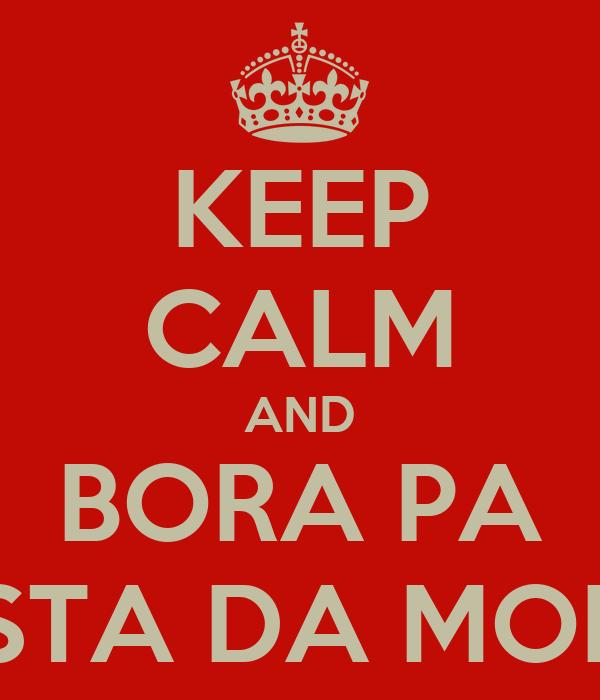 KEEP CALM AND BORA PA FESTA DA MOITA