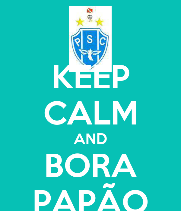 KEEP CALM AND BORA PAPÃO