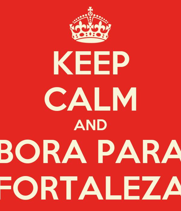 KEEP CALM AND BORA PARA FORTALEZA
