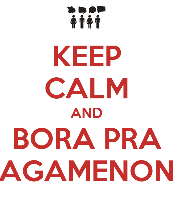 KEEP CALM AND BORA PRA AGAMENON