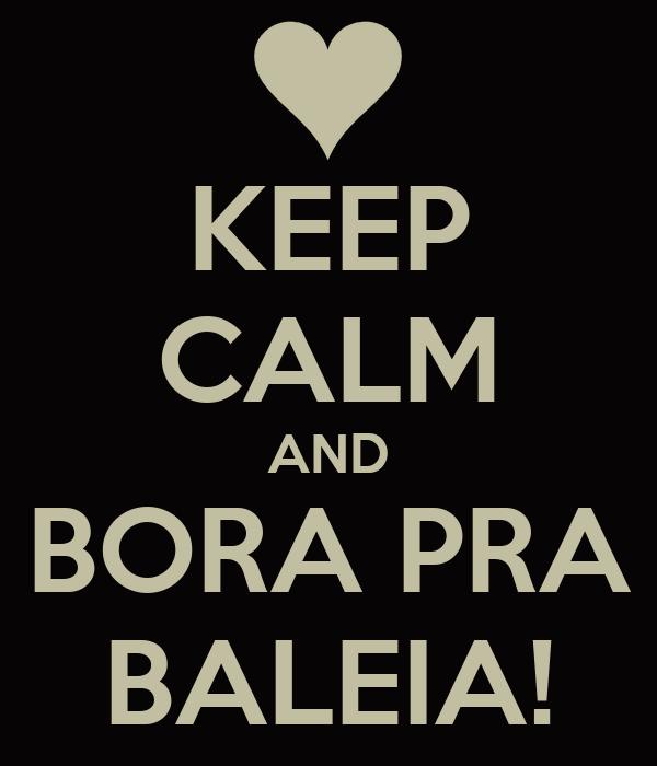 KEEP CALM AND BORA PRA BALEIA!
