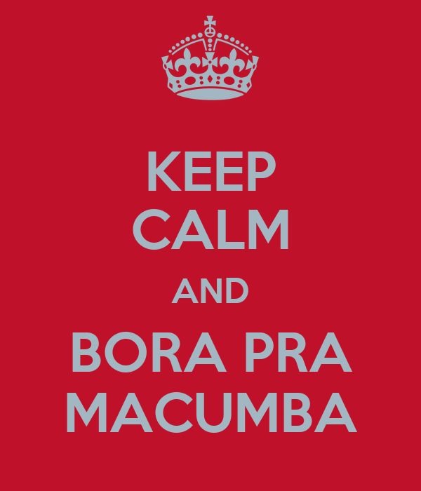KEEP CALM AND BORA PRA MACUMBA