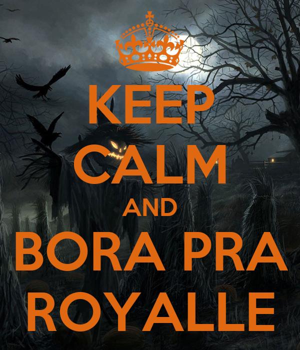 KEEP CALM AND BORA PRA ROYALLE