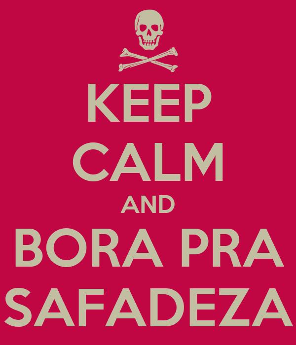 KEEP CALM AND BORA PRA SAFADEZA