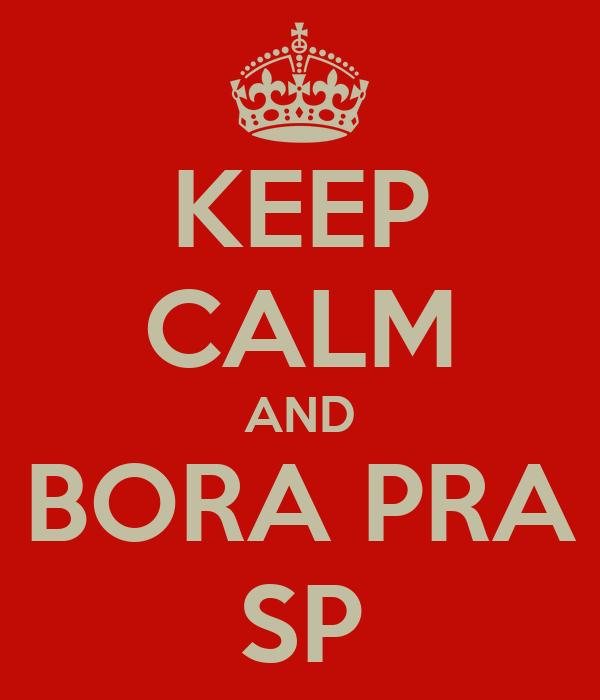 KEEP CALM AND BORA PRA SP