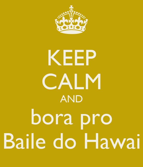 KEEP CALM AND bora pro Baile do Hawai