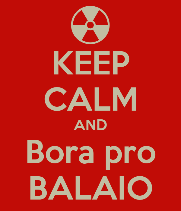 KEEP CALM AND Bora pro BALAIO