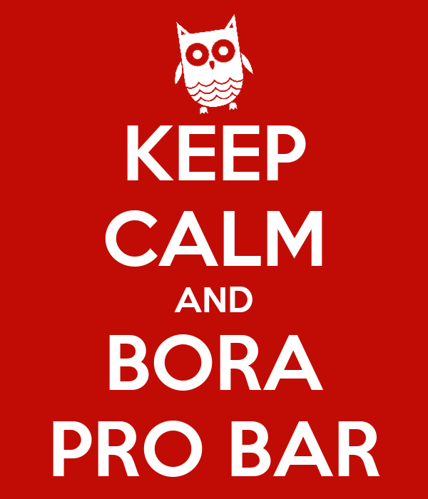 KEEP CALM AND BORA PRO BAR
