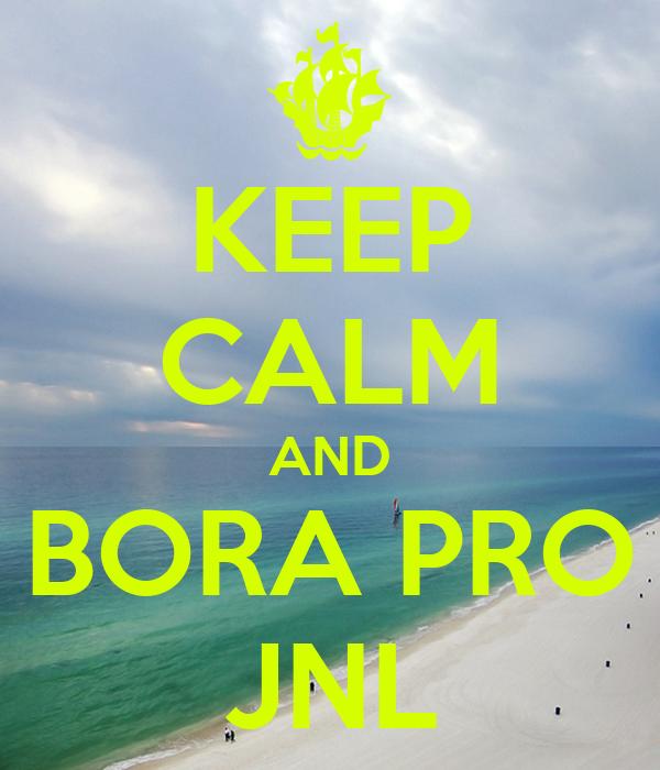 KEEP CALM AND BORA PRO JNL