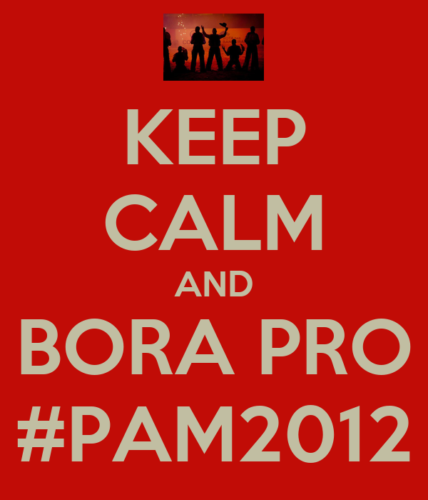 KEEP CALM AND BORA PRO #PAM2012