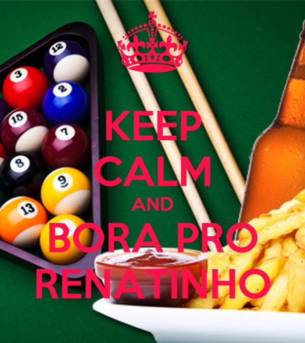 KEEP CALM AND BORA PRO RENATINHO