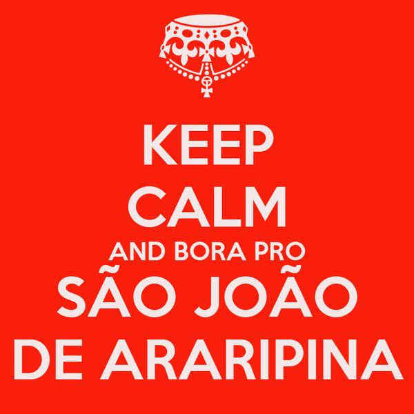 KEEP CALM AND BORA PRO SÃO JOÃO DE ARARIPINA