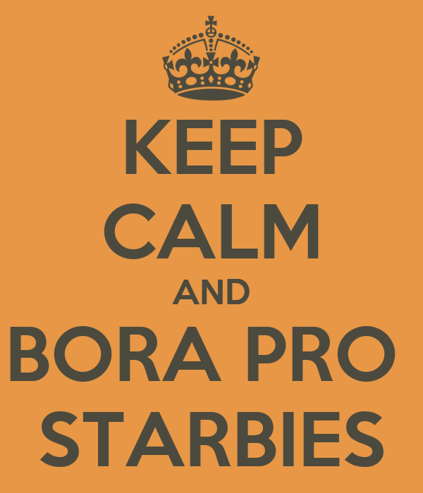 KEEP CALM AND BORA PRO  STARBIES