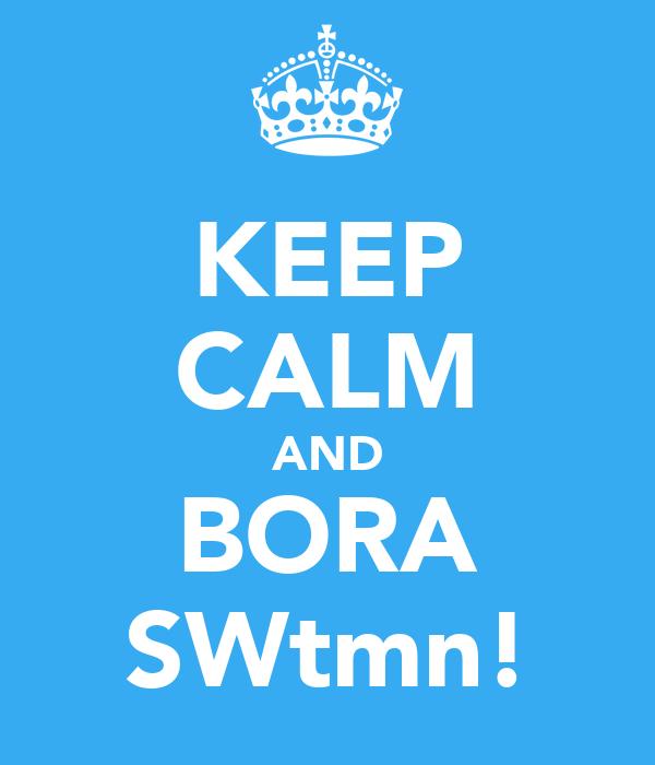 KEEP CALM AND BORA SWtmn!