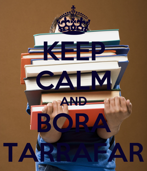 KEEP CALM AND BORA TARRAFAR