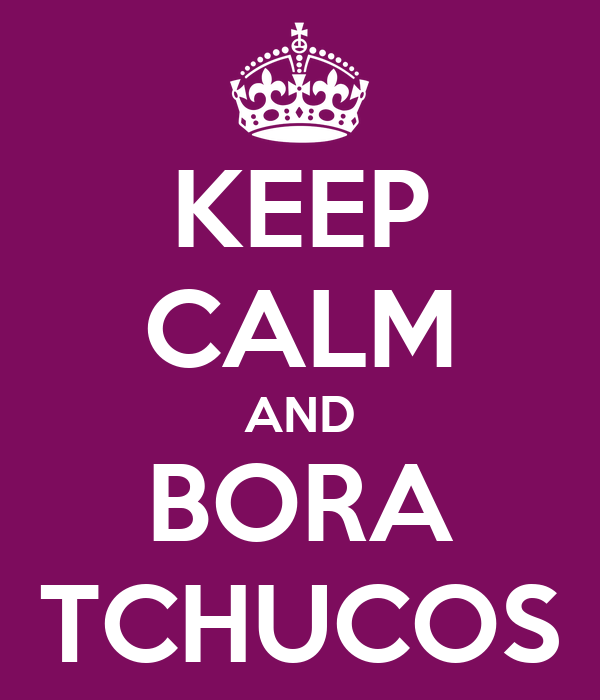 KEEP CALM AND BORA TCHUCOS