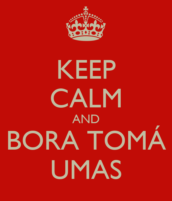 KEEP CALM AND BORA TOMÁ UMAS