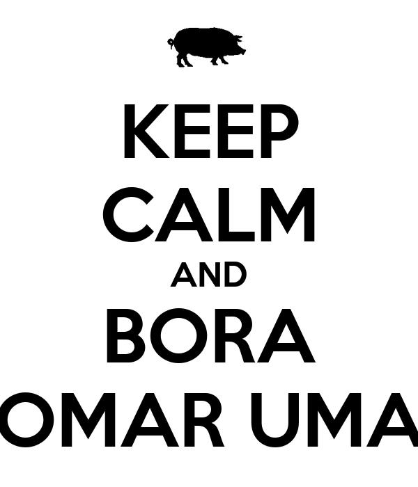 KEEP CALM AND BORA TOMAR UMAS