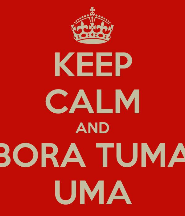 KEEP CALM AND BORA TUMA UMA