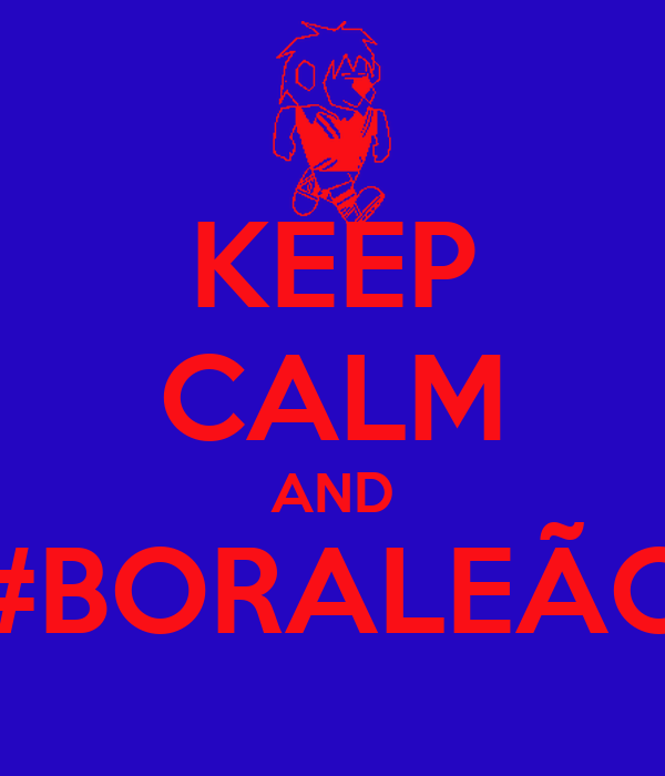 KEEP CALM AND #BORALEÃO